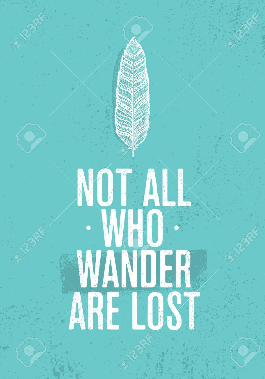 Not All Who Wander Are Lost. Summer Adventure Creative Motivation Concept. Tribal Feather Illustration - 84424852