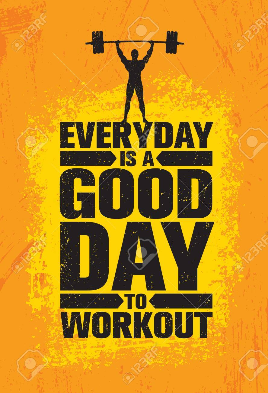 Everyday Is A Good Day To Workout Inspiring Workout And Fitness