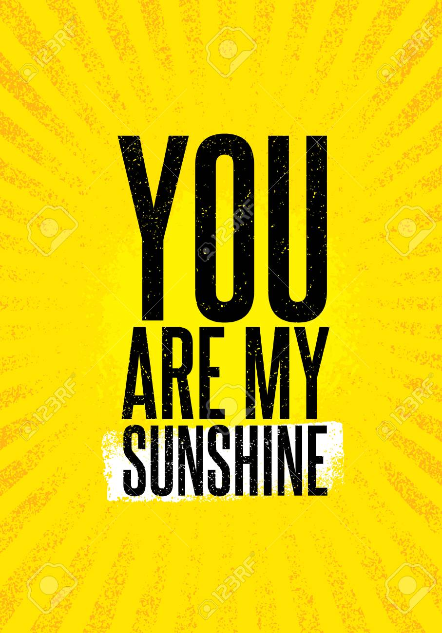 You Are My Sunshine Inspiring Creative Motivation Quote Poster