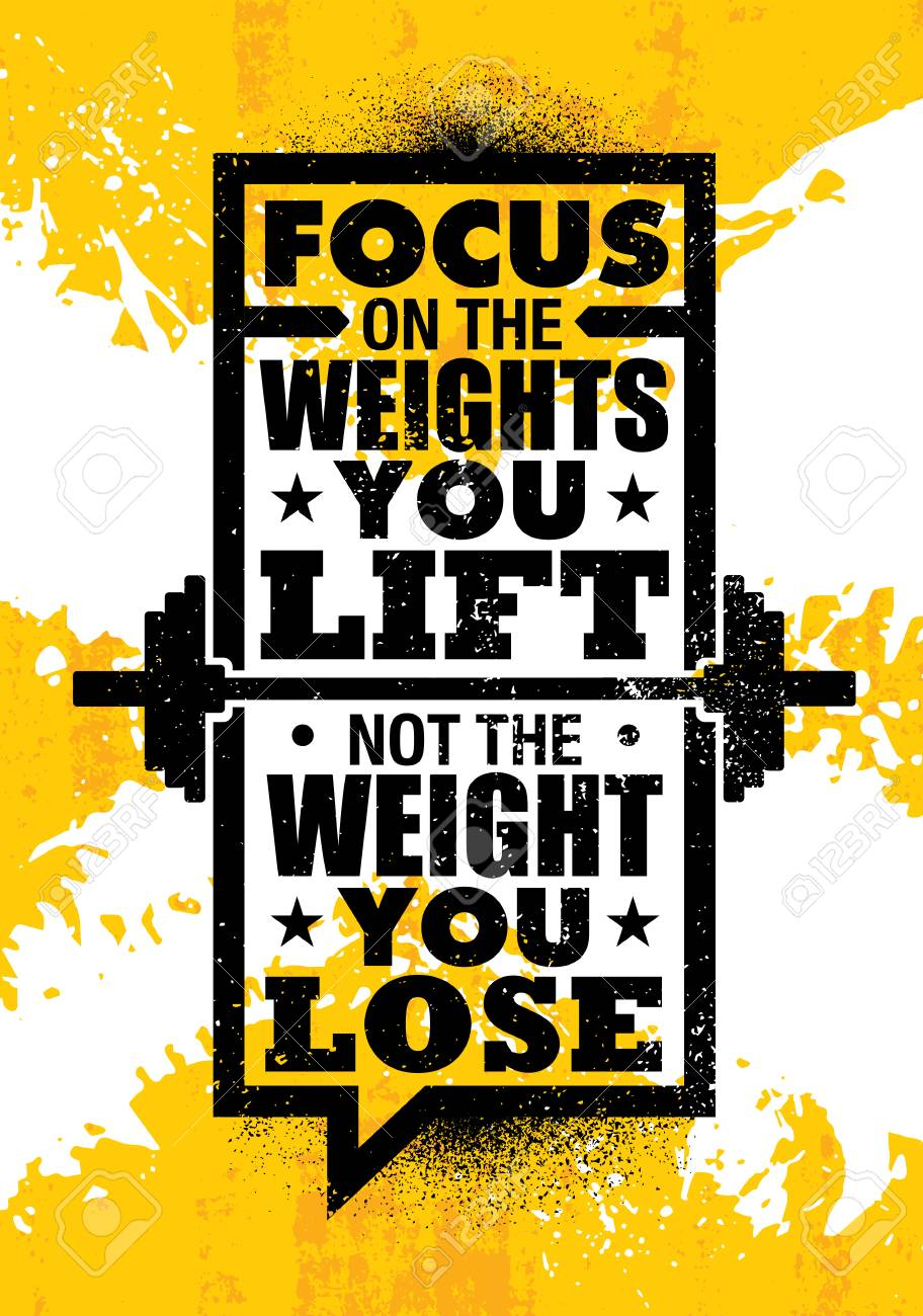 Focus On The Weights You Lift Not The Weight You Lose Inspiring