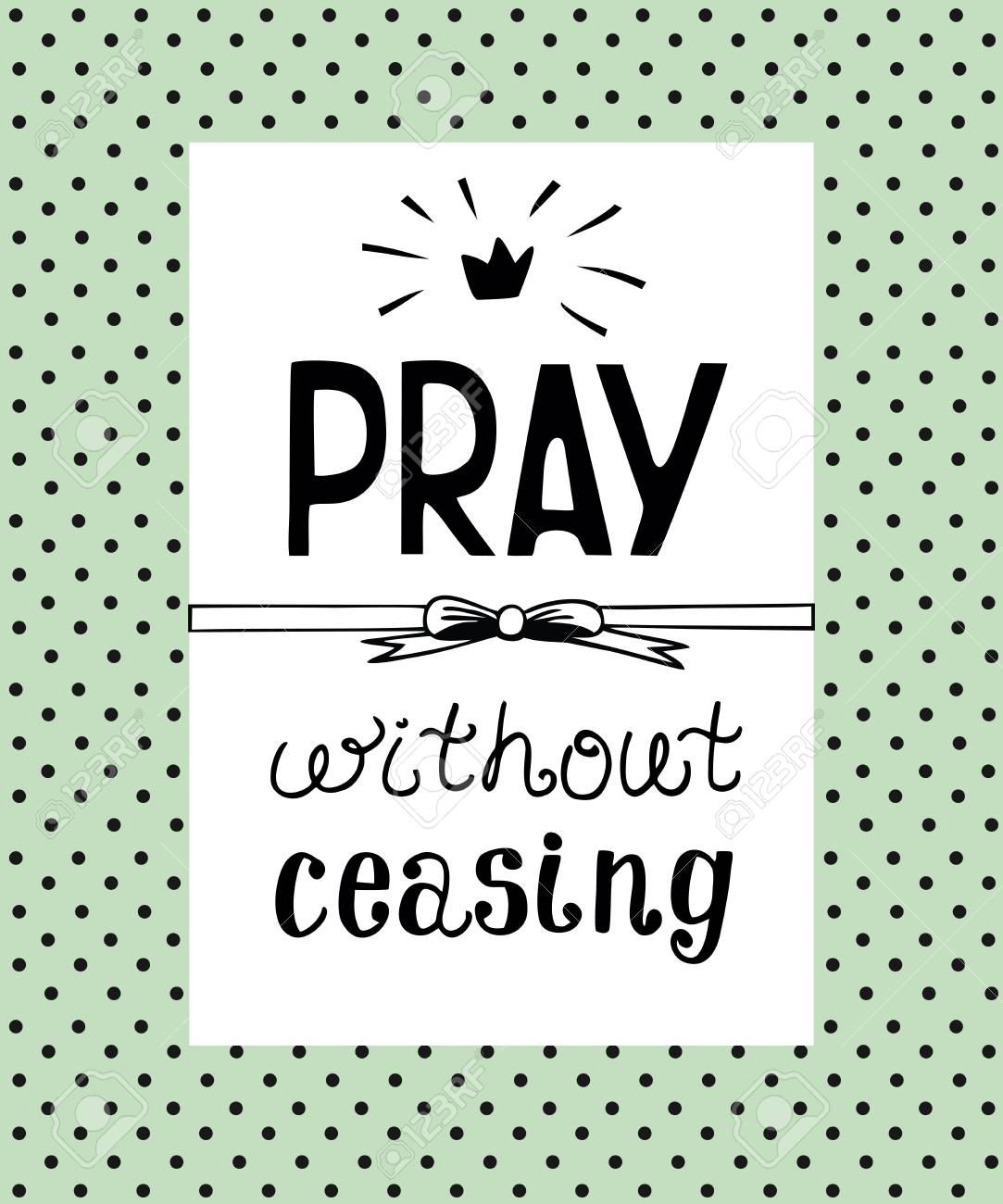Hand lettering Pray without ceasing, made on the backgrop of polka dot. Biblical background