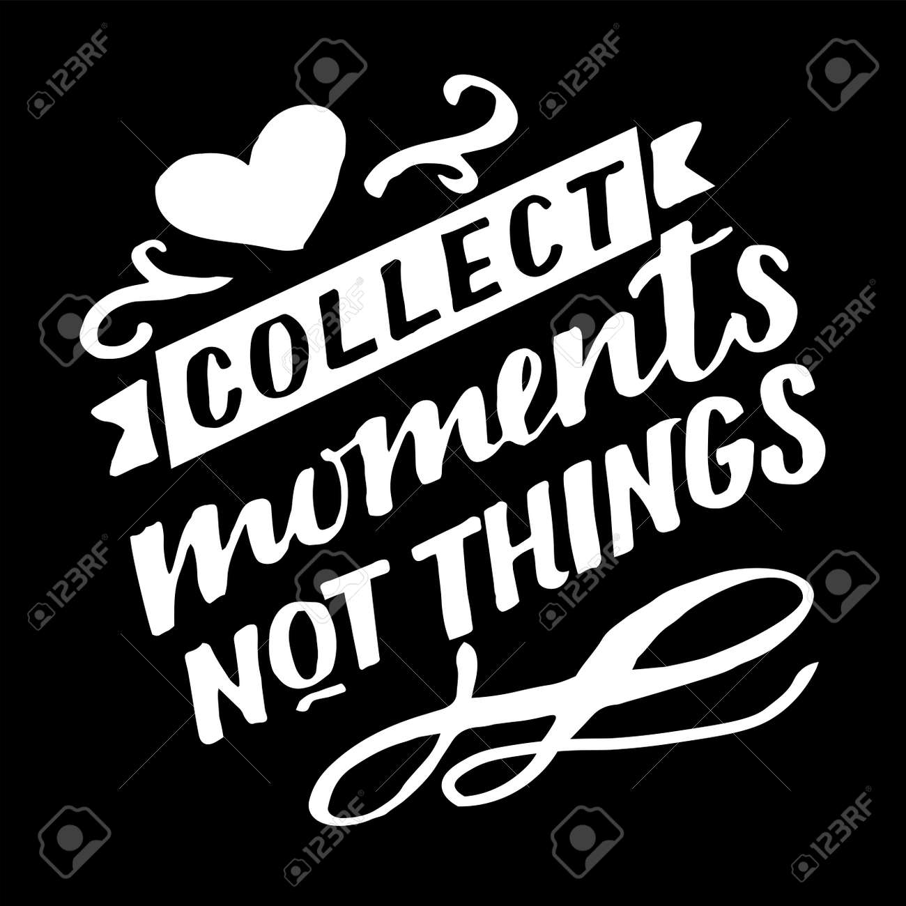 Hand lettering quote Collect moments, not things. - 155780918