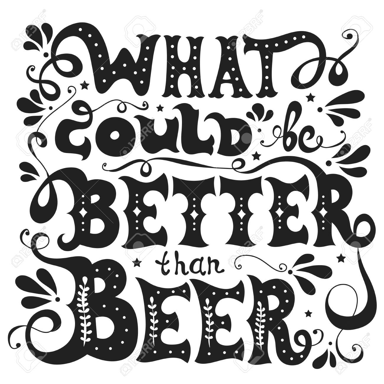 What could be better than Beer. Hand drawn inspiration illustration with lettering quote and decoration elements. Vector typography poster or print for t-shirts, bags and cards - 147939717