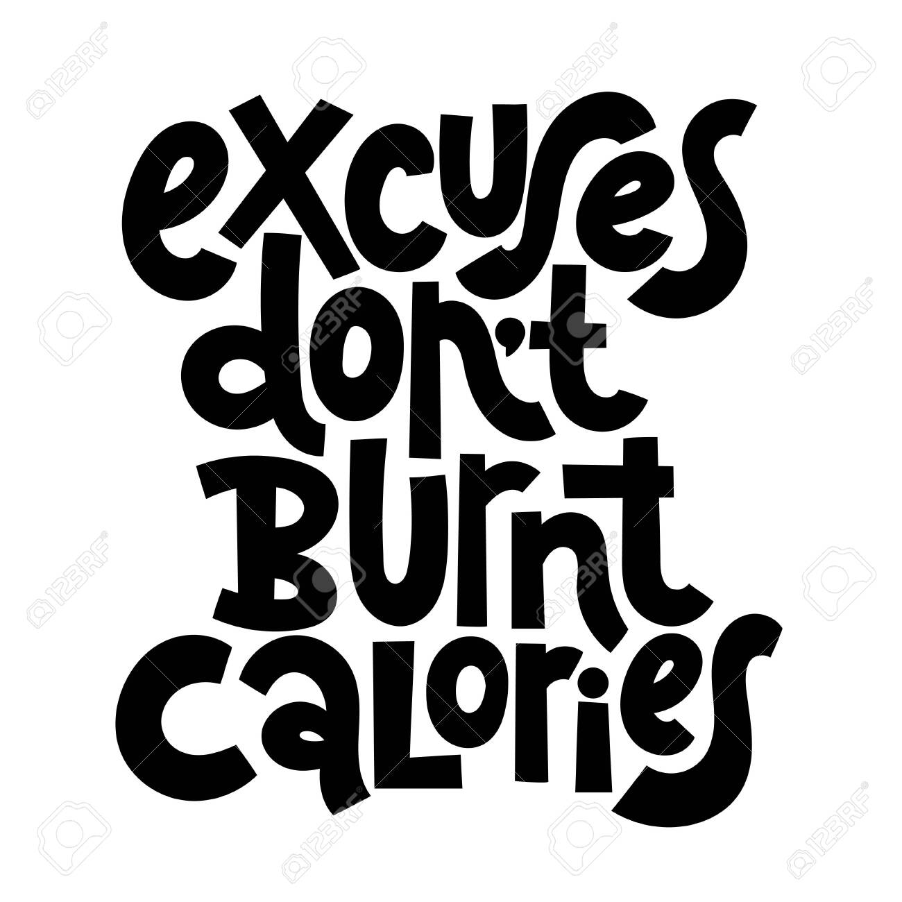 Excuses Do Not Burnt Calories Vector Quote Lettering About Workout Royalty Free Cliparts Vectors And Stock Illustration Image 124295425
