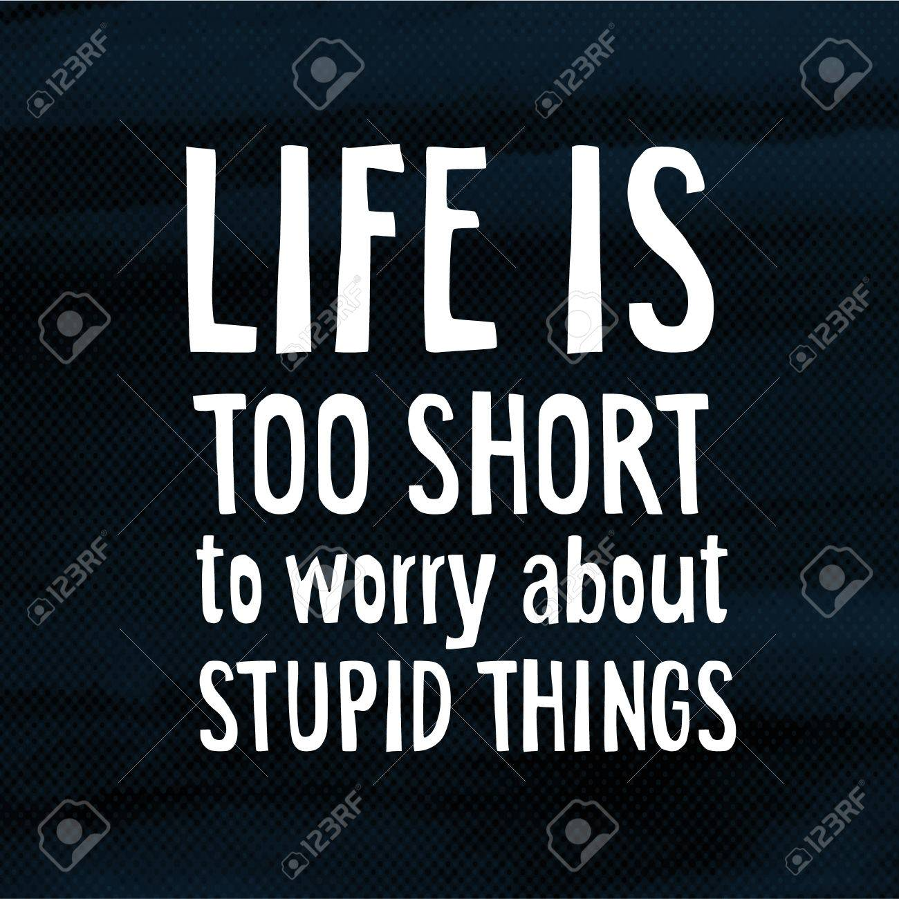 Life Is Too Short Too Worry About Stupid Things Modern Poster