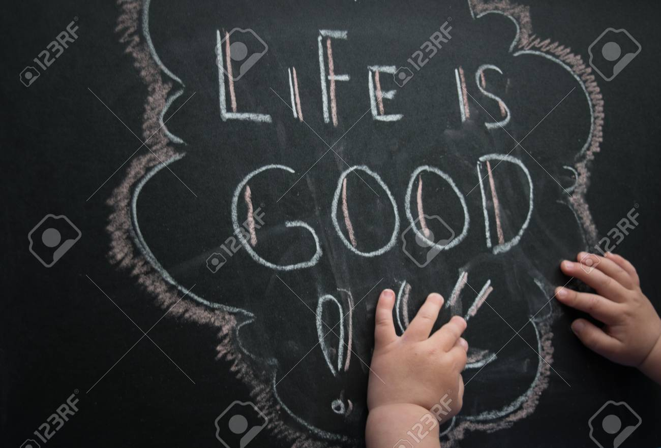 The Inscription Of Life Is Good And White Chalk On A Dark Griffeyev