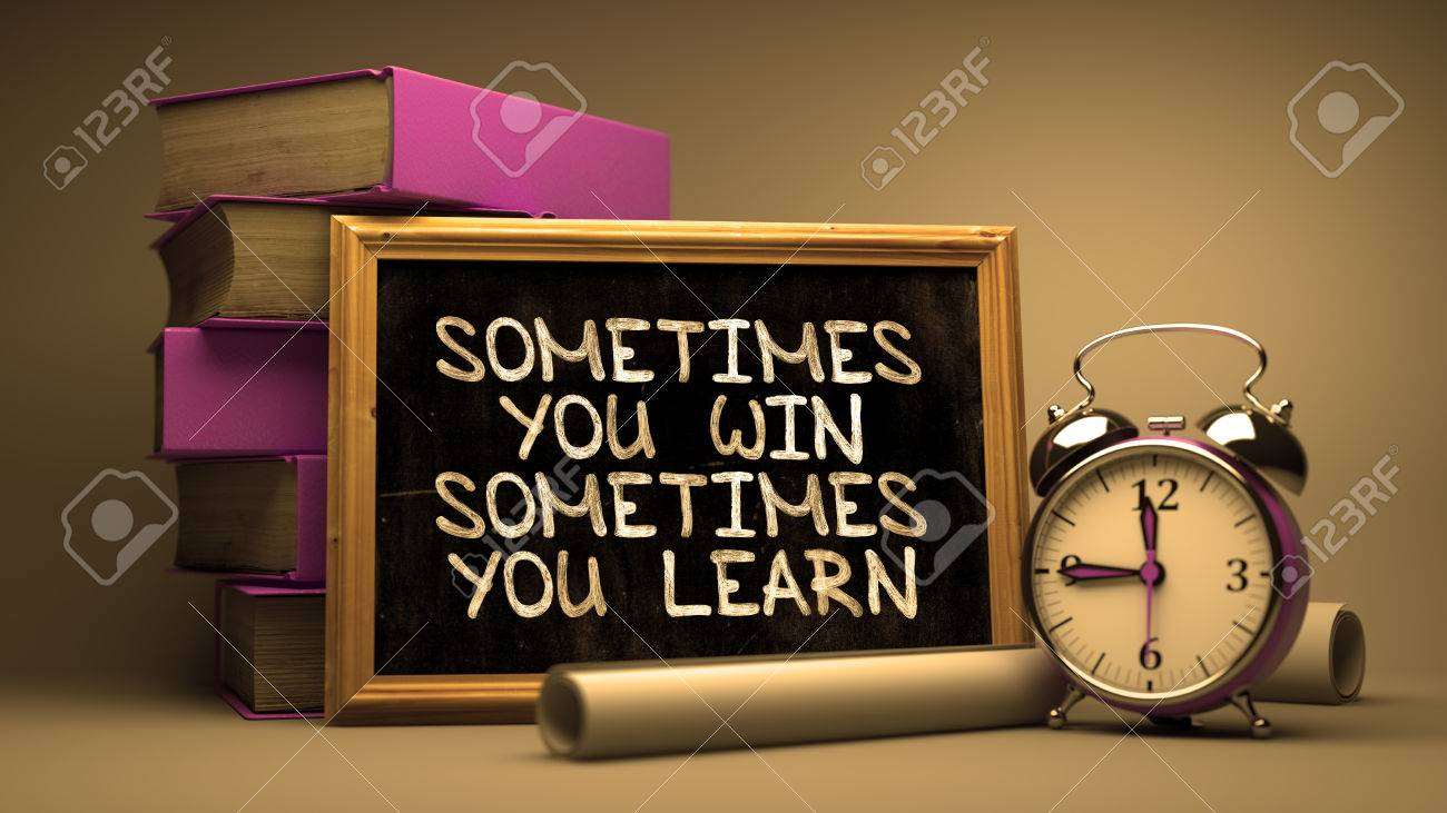 Sometimes You Win, Sometimes You Learn - Motivational Quote on Chalkboard with Hand Drawn Text, Stack of Books, Alarm Clock and Rolls of Paper on Blurred Background. Toned Image. Standard-Bild - 46741477