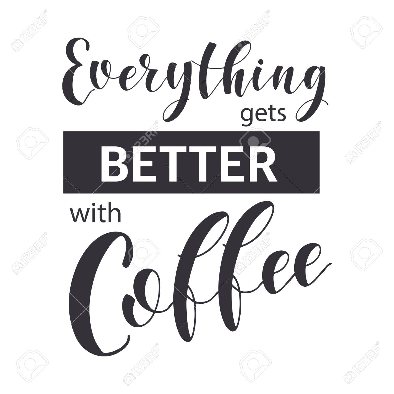 Coffee Quotes Everythinggets Better With Coffee Shop Promotion Royalty Free Cliparts Vectors And Stock Illustration Image 125644588