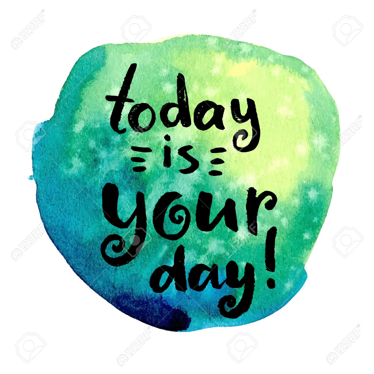 Today Is Your Day Hand Drawn Calligraphic Quote On A Watercolor