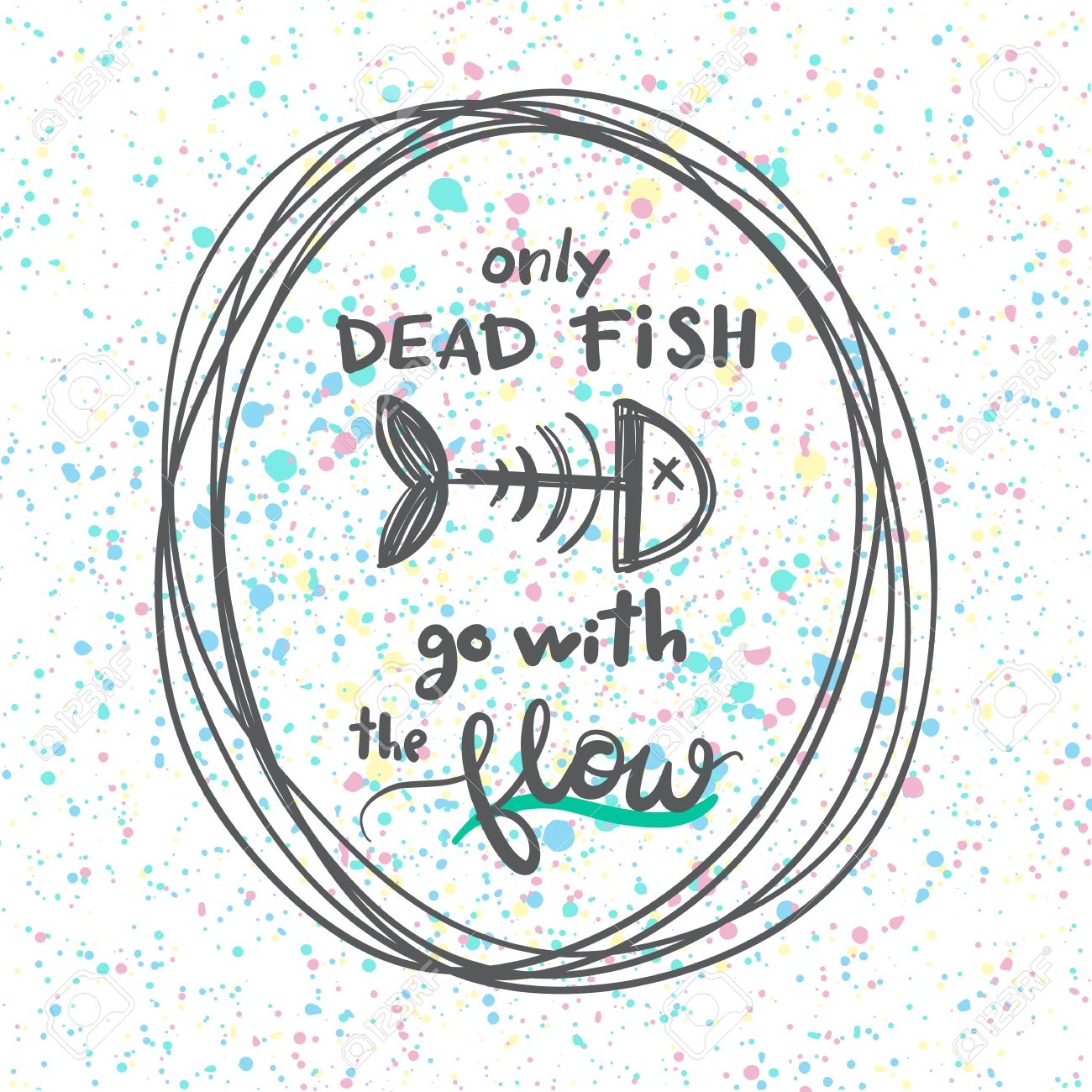 Only Dead Fish Go With The Flow Motivational Quote Typography Royalty Free Cliparts Vectors And Stock Illustration Image 58764214