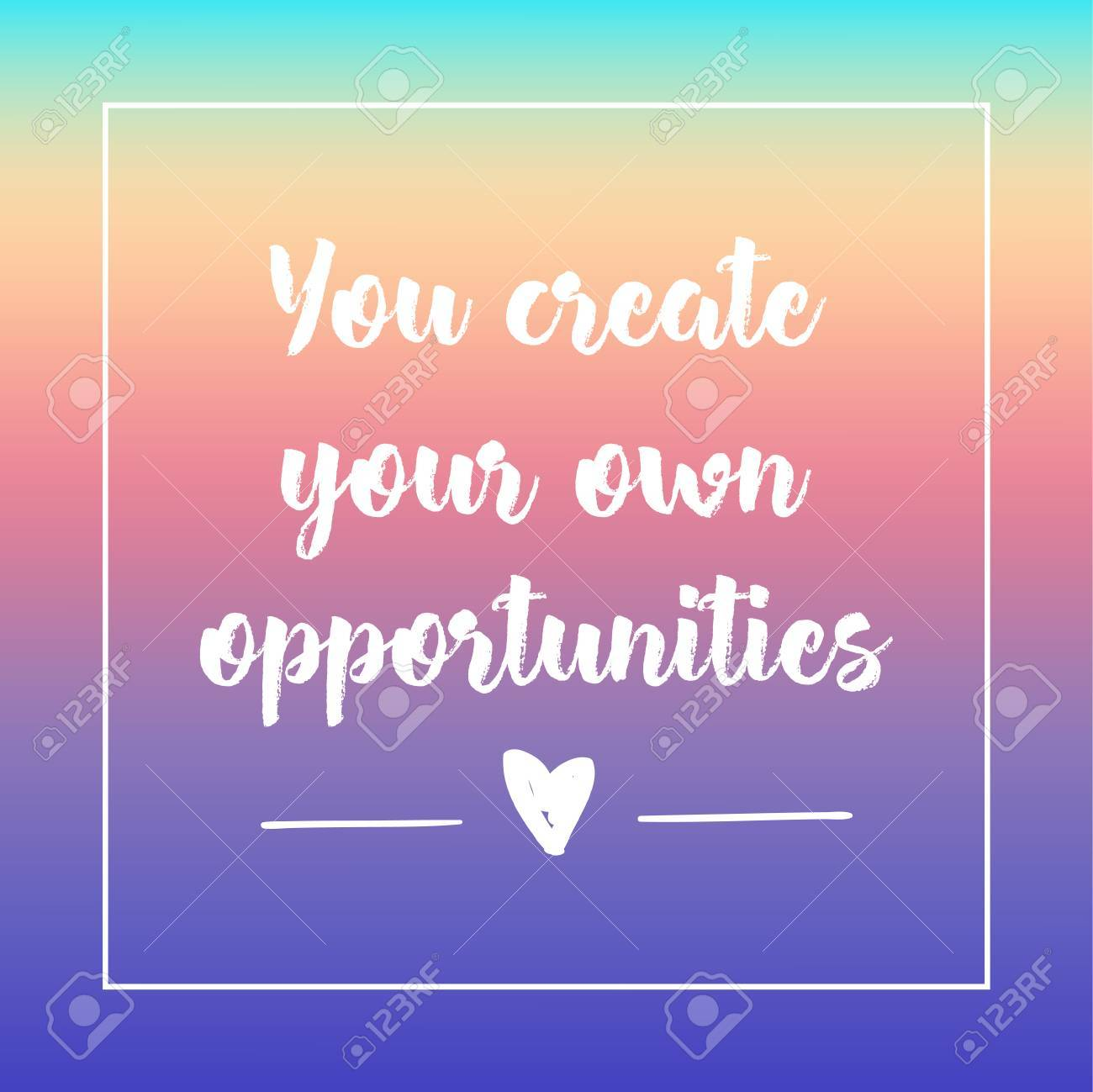 You Create Your Own Opportunities Inspirational Quote Motivation