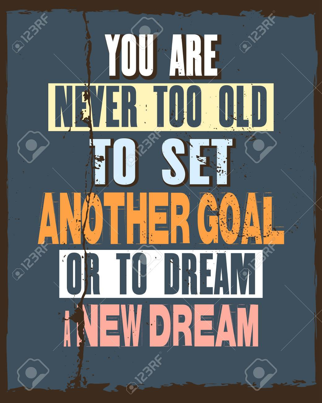 Inspiring Motivation Quote With Text You Are Never Too Old To Set Another  Goal Or To