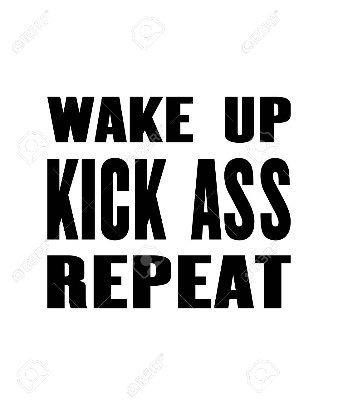 Inspiring motivation quote with text Wake UP. Kick Ass. Repeat...