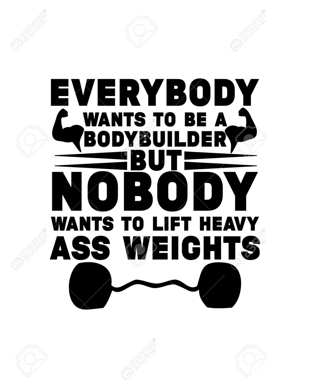 Everybody wants to be a bodybuilder but nobody wants to lift heavy weights. Hand drawn typography poster design. Premium Vector - 161994470