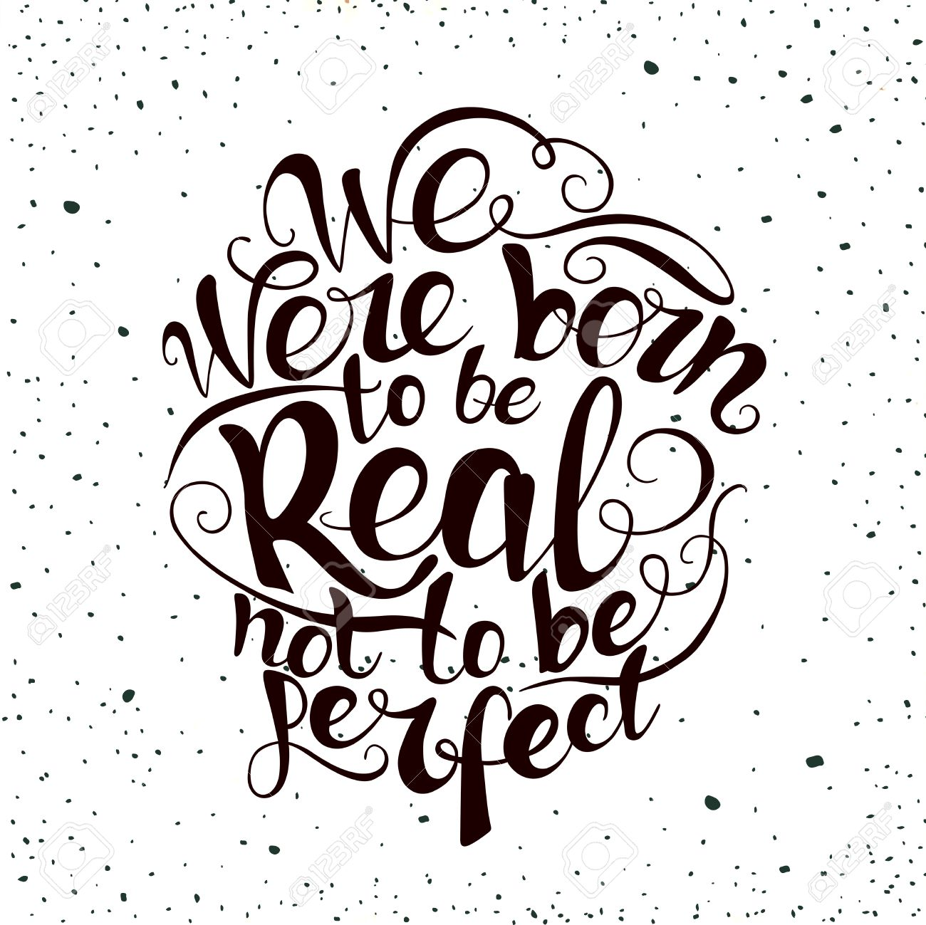 stock photo we were born to be real not to be perfect custom hand lettering apparel t shirt print design typographic composition phrase quote poster