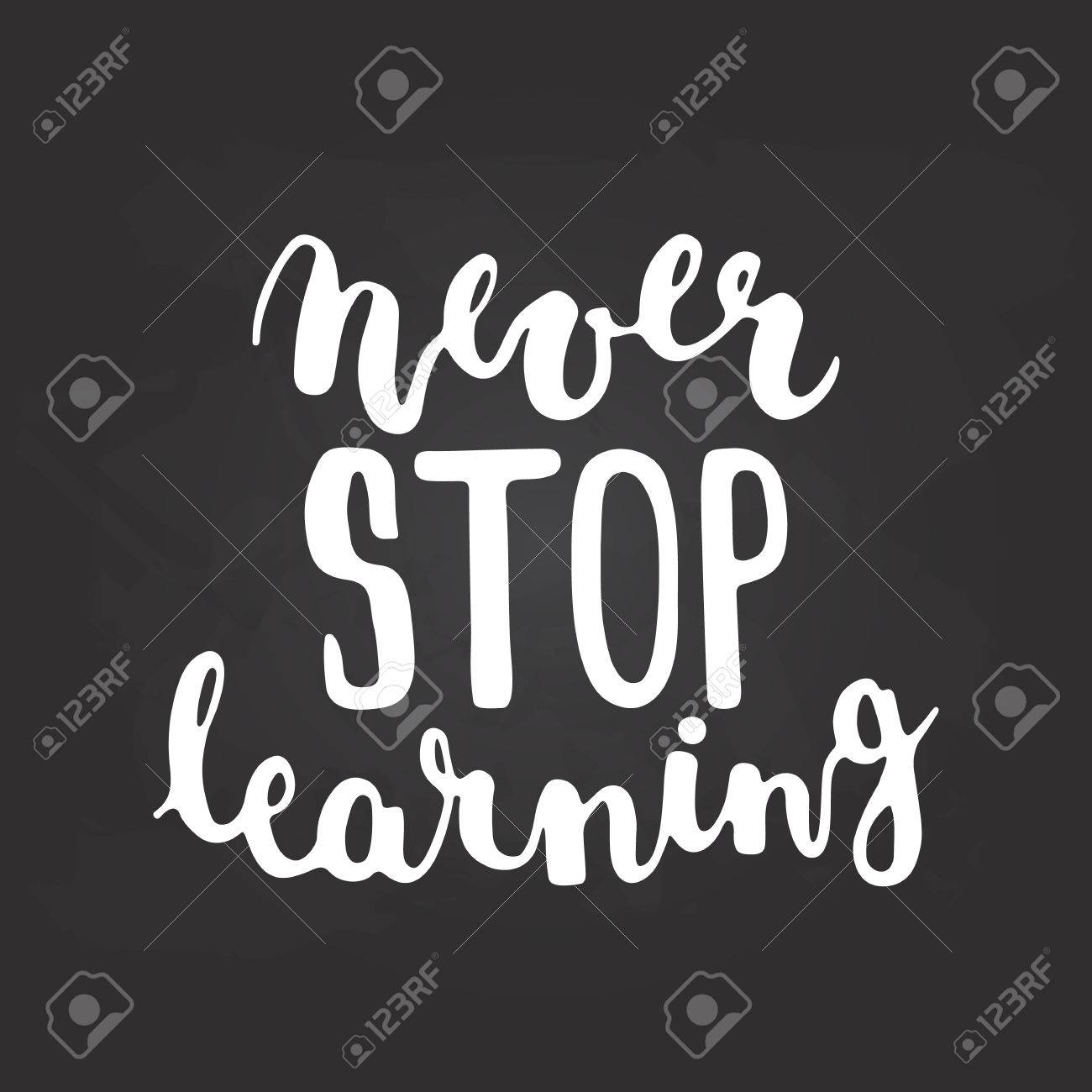 Hand Drawn Chalk Typography Lettering Phrase Never Stop Learning Isolated On The Black Chalkboard Background