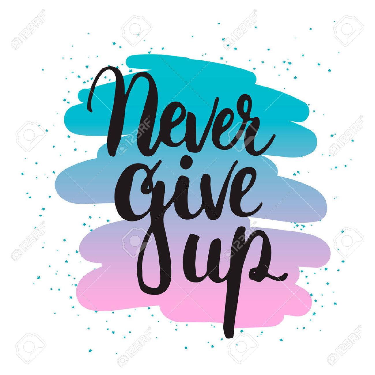 hand drawn typography lettering phrase never give up isolated
