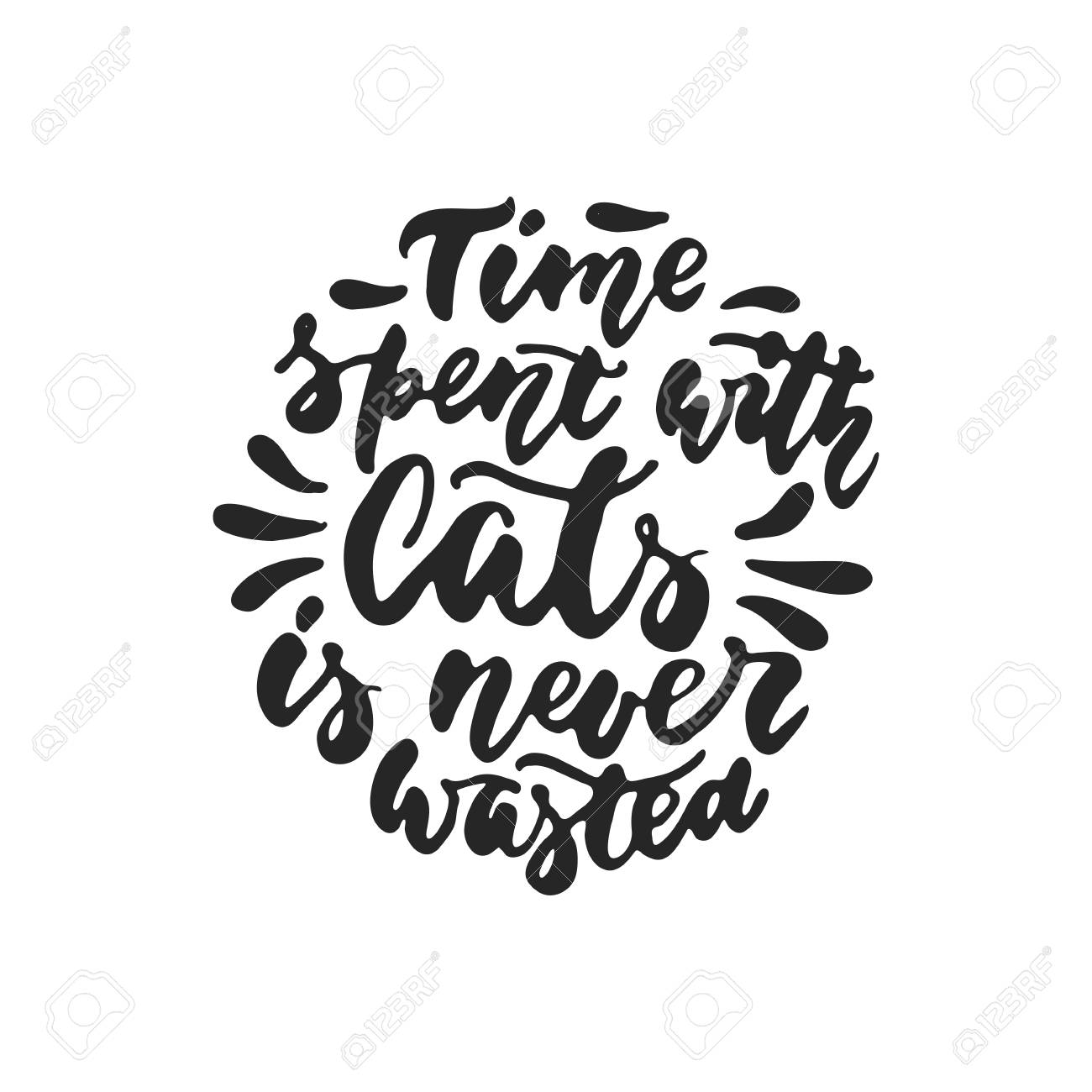 Time Spent With Cats Is Never Wasted Hand Drawn Dancing Lettering