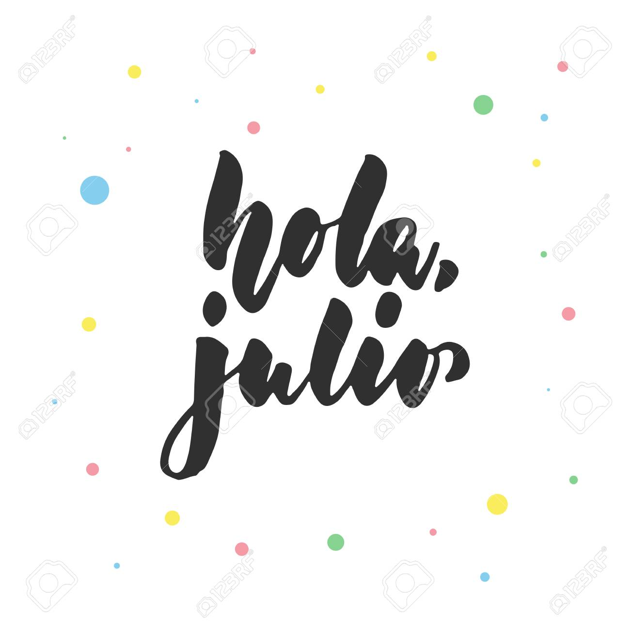 Hola, Julio   Hello, July In Spanish, Latin Lettering Quote With Colorful  Circles