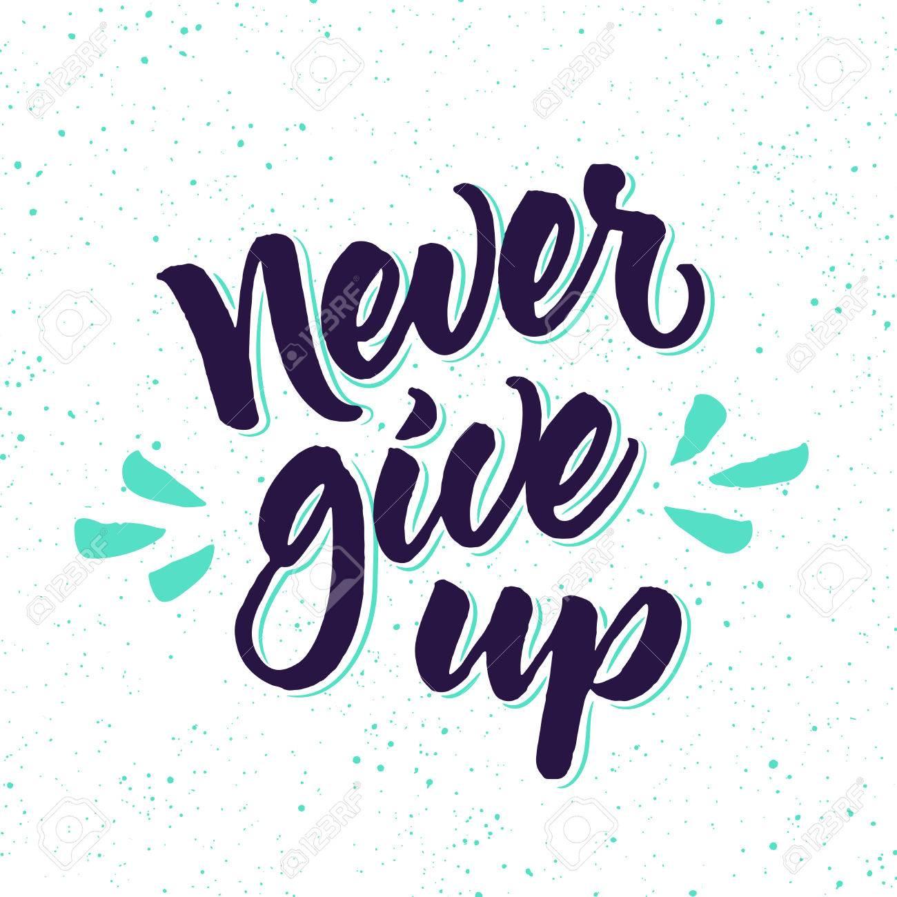 motivational phrase never give up brush lettering on splattered