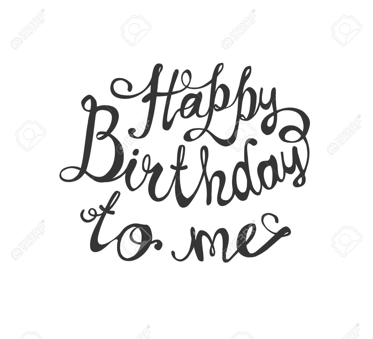 Happy Birthday To Me.Happy Birthday To Me Calligraphic Vector Inscription