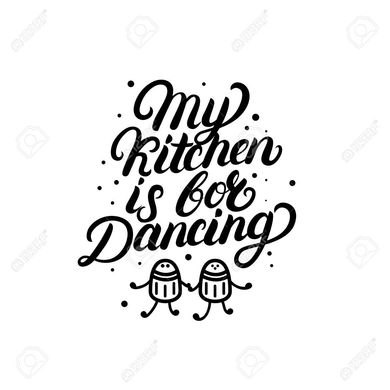 My Kitchen Is For Dancing Hand Written Lettering Quote Calligraphy Royalty Free Cliparts Vectors And Stock Illustration Image 82235710