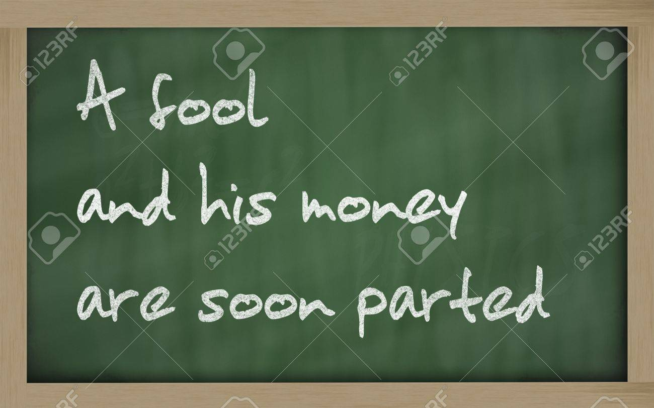 fool and his money