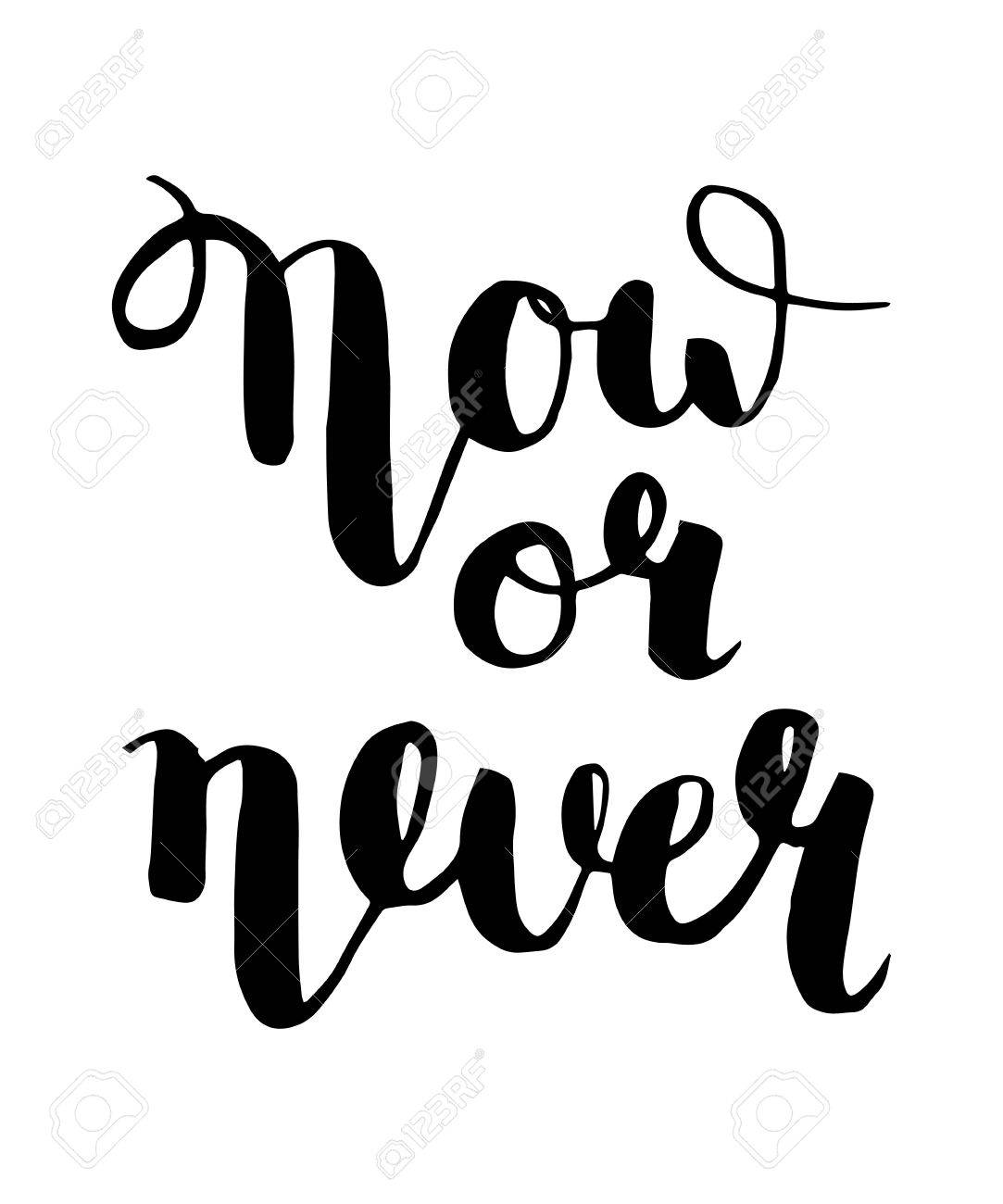 Now Or Never Calligraphic Inspirational Motivational Quote