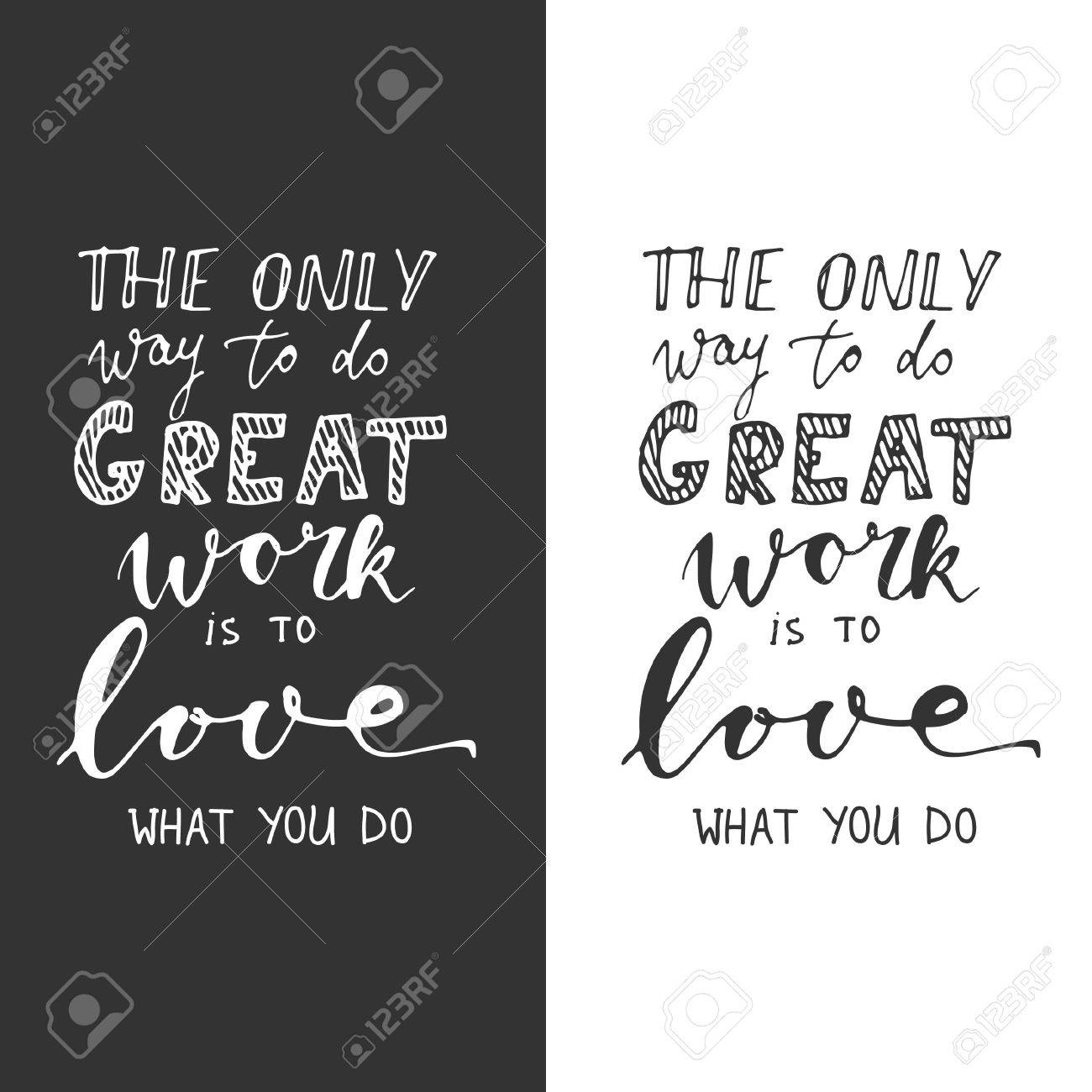 The Only Way To Do Great Work Is To Love What You Do. Motivational Quote