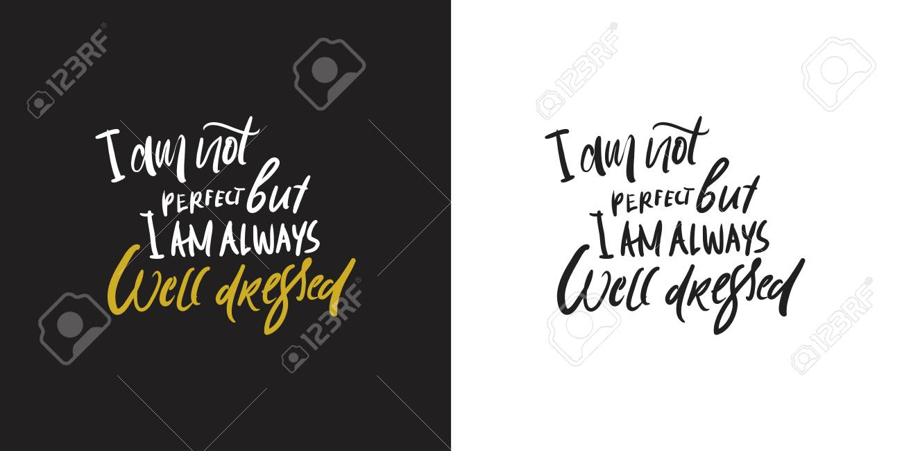 I am not perfect, but I'm always well dressed. Hand lettering for your design: cards, posters - 118664526