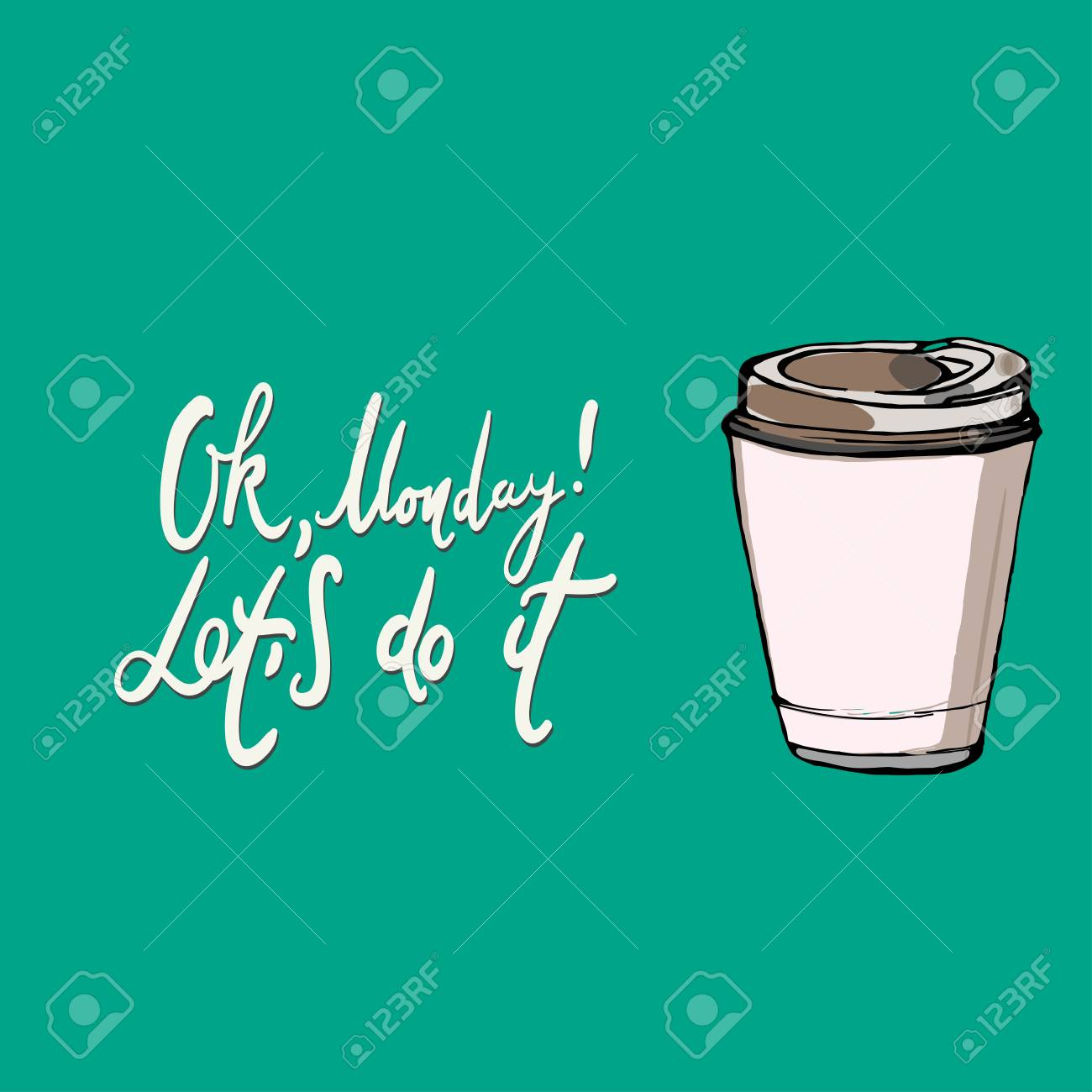 Ok, Monday! Let's do it. Motivation card for your design. Coffee cup - 118664617