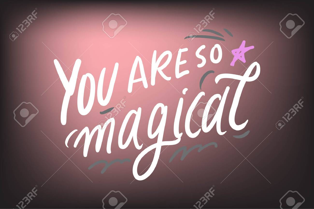 You are so magical. Magic quotes set for your design: posters, cards. Hand lettering illustrations - 118664686
