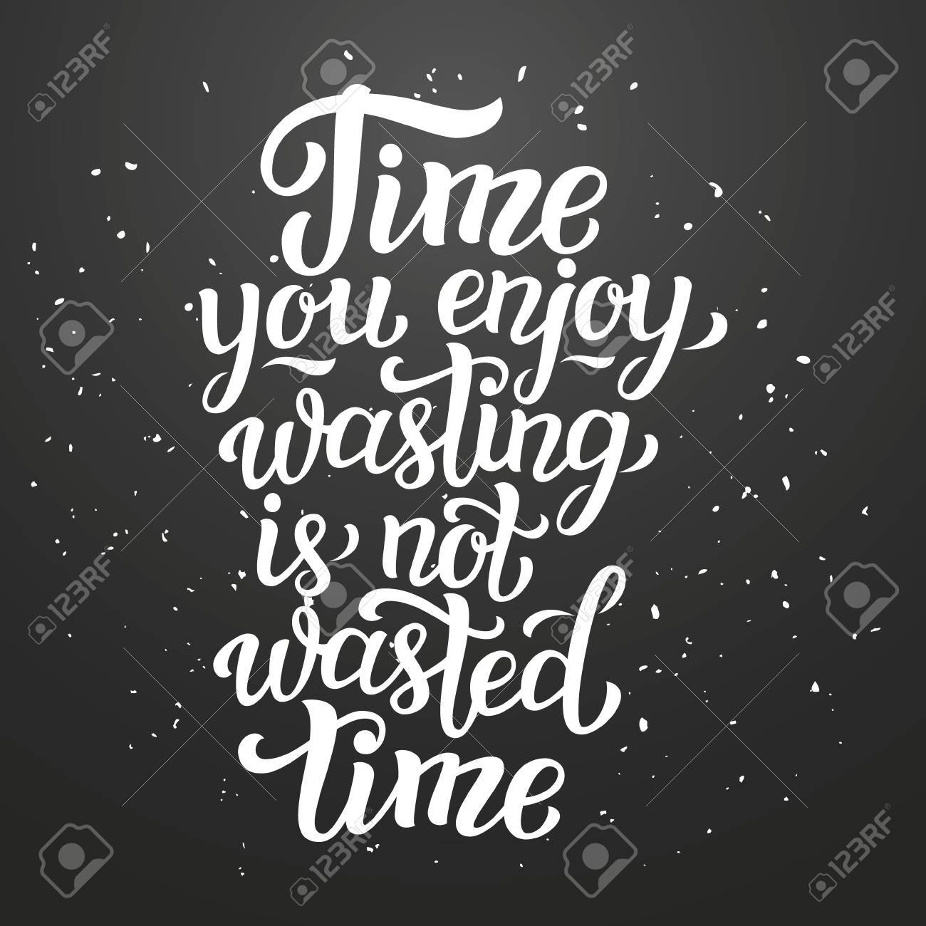 Time You Enjoy Wasting Is Not Wasted Time Lettering Typography Royalty Free Cliparts Vectors And Stock Illustration Image 61407639