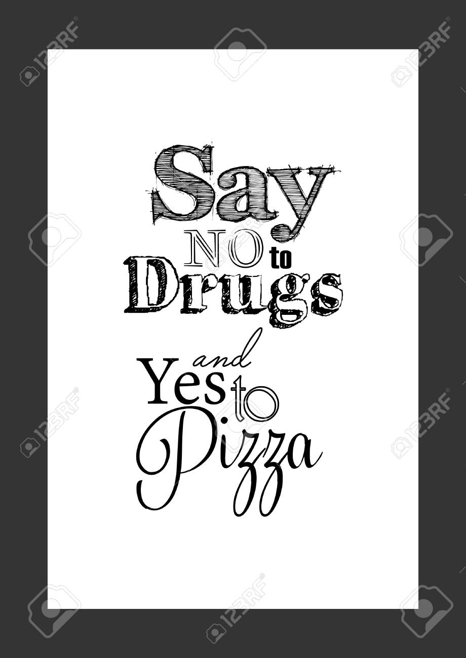 Food Quote White Paper Say No To Drugs And Yes To Pizza Royalty Free Cliparts Vectors And Stock Illustration Image 87776602
