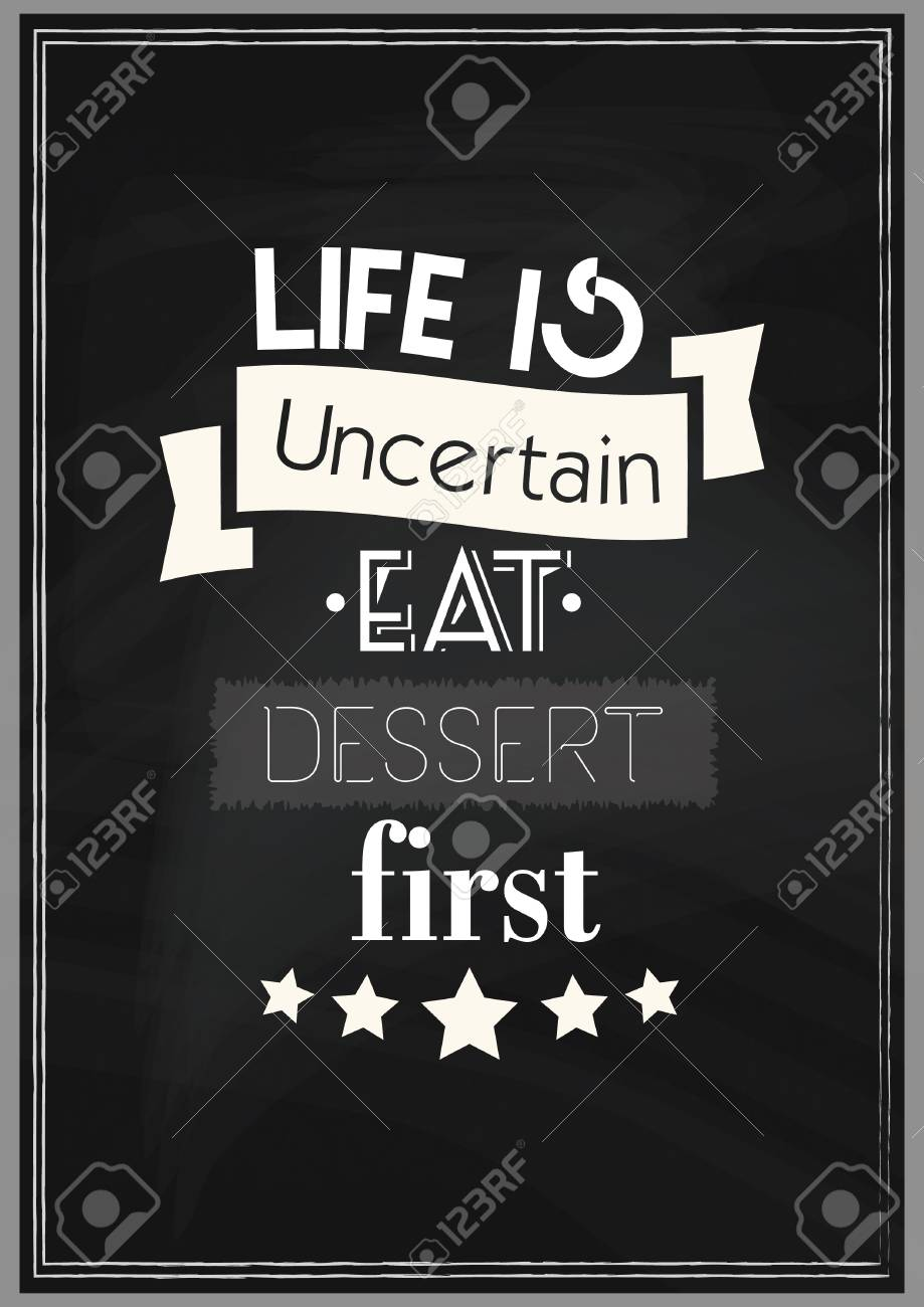 food quote cooking quote life is uncertain eat dessert first
