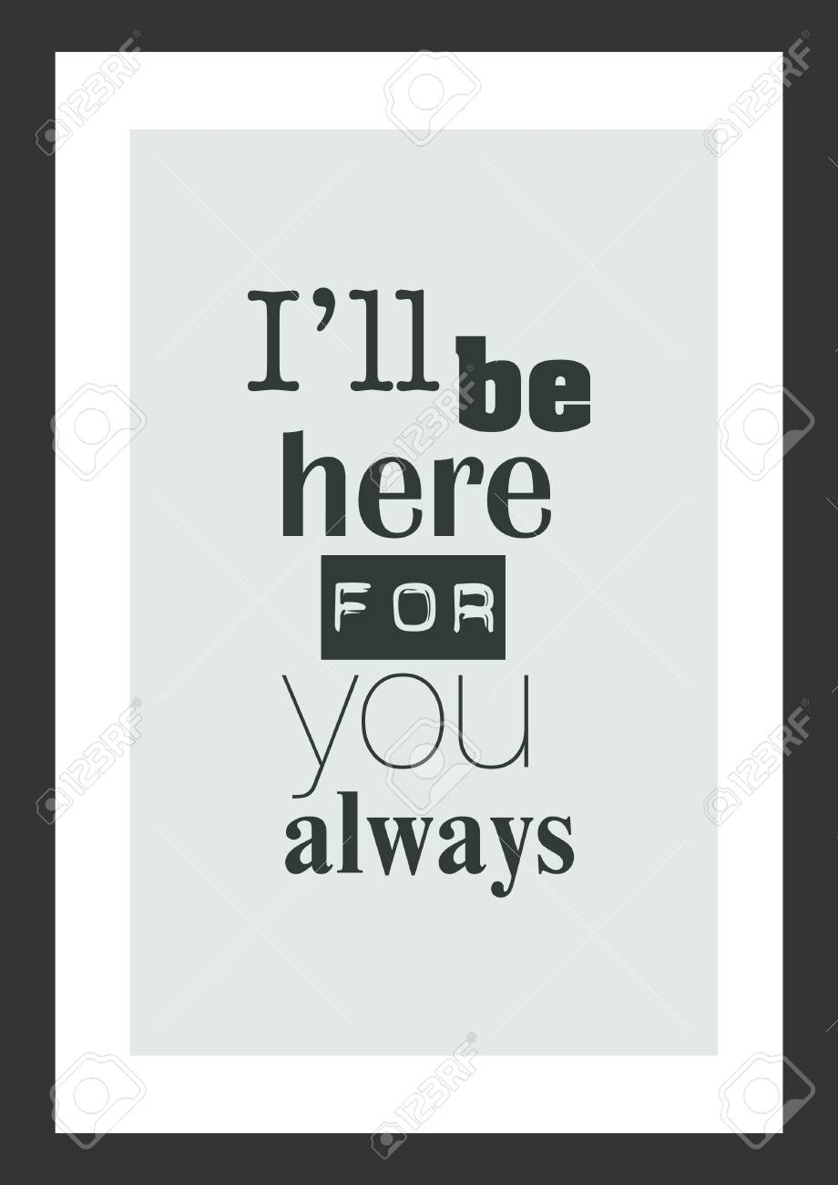 Life quote. Inspirational quote. I will be here for you always. - 92357871