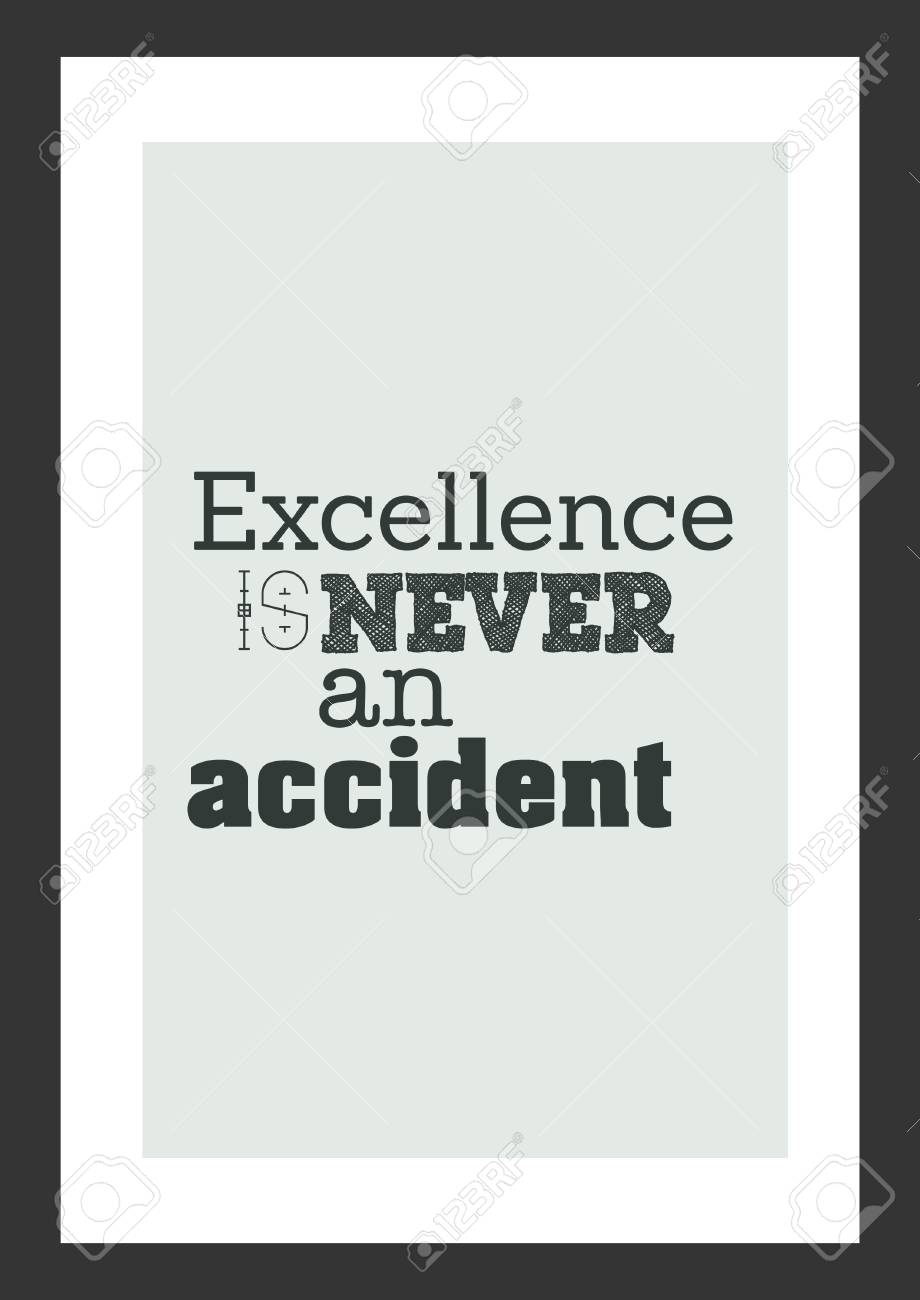 Life quote. Inspirational quote. Excellence is never an accident.