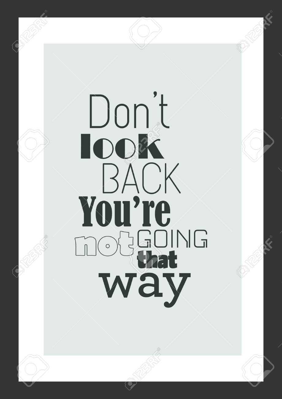 Life Quote Inspirational Quote Dont Look Back You Are Not
