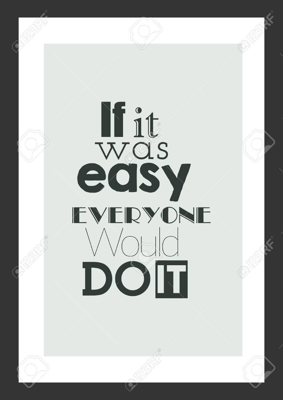 Life Quote Inspirational Quote It Is Was Easy Everyone Would