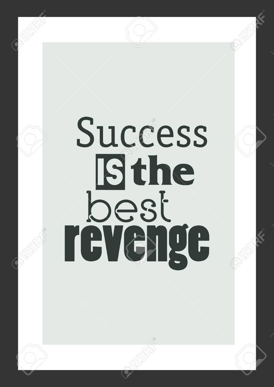 Life Quote Inspirational Quote Success Is The Best Revenge