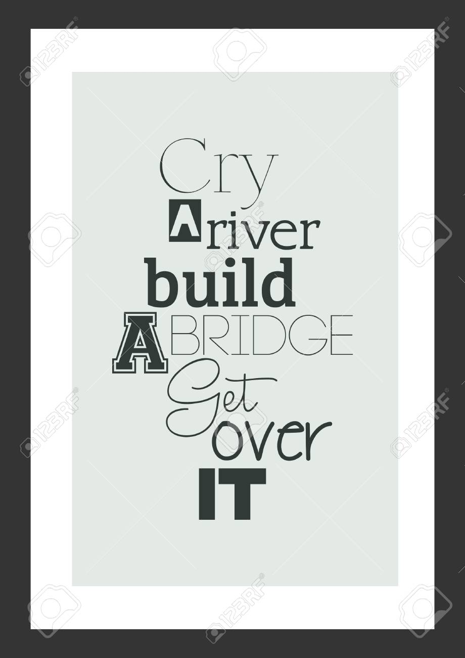 life quote inspirational quote cry a river build a bridge get
