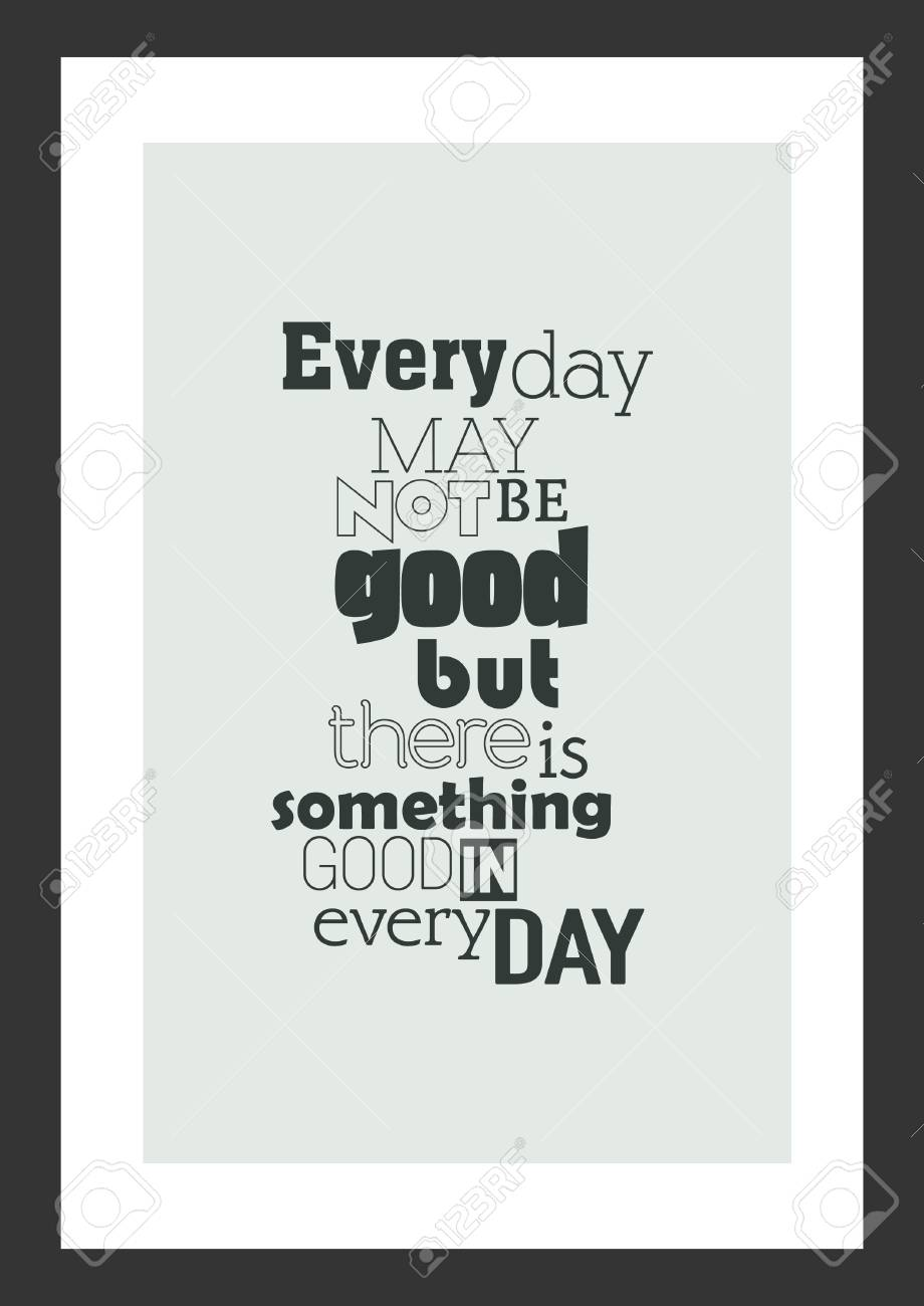 Life Quote Inspirational Quote Everyday May Not Be Good But