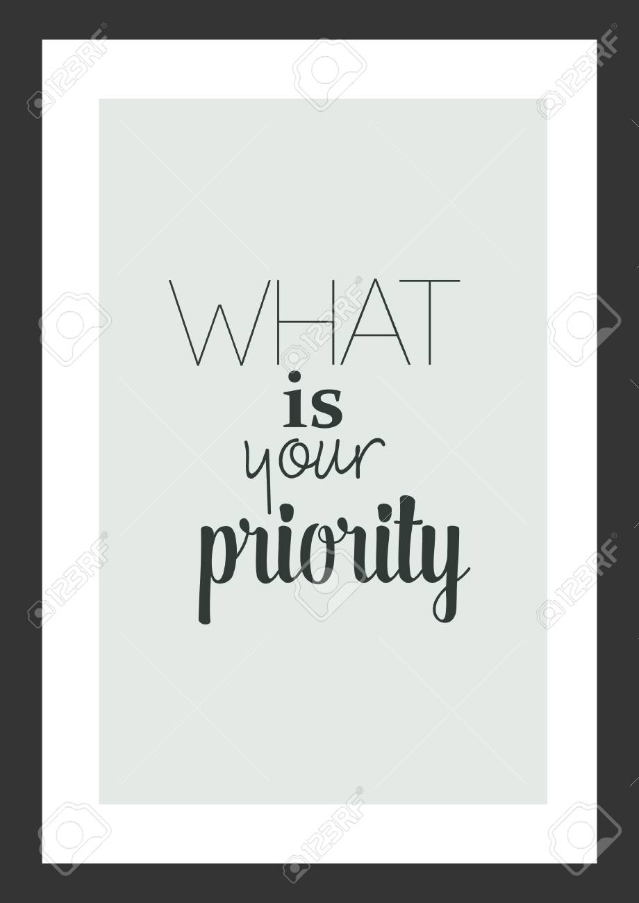 Life Quote Inspirational Quote What Is Your Priority Royalty Free