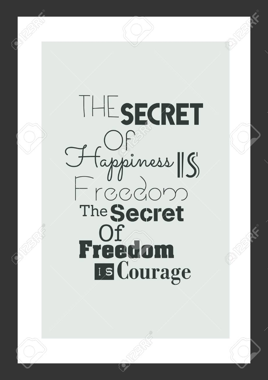 Life Quote. Isolated On White Background. The Secret Of Happiness Is Freedom  The Secret