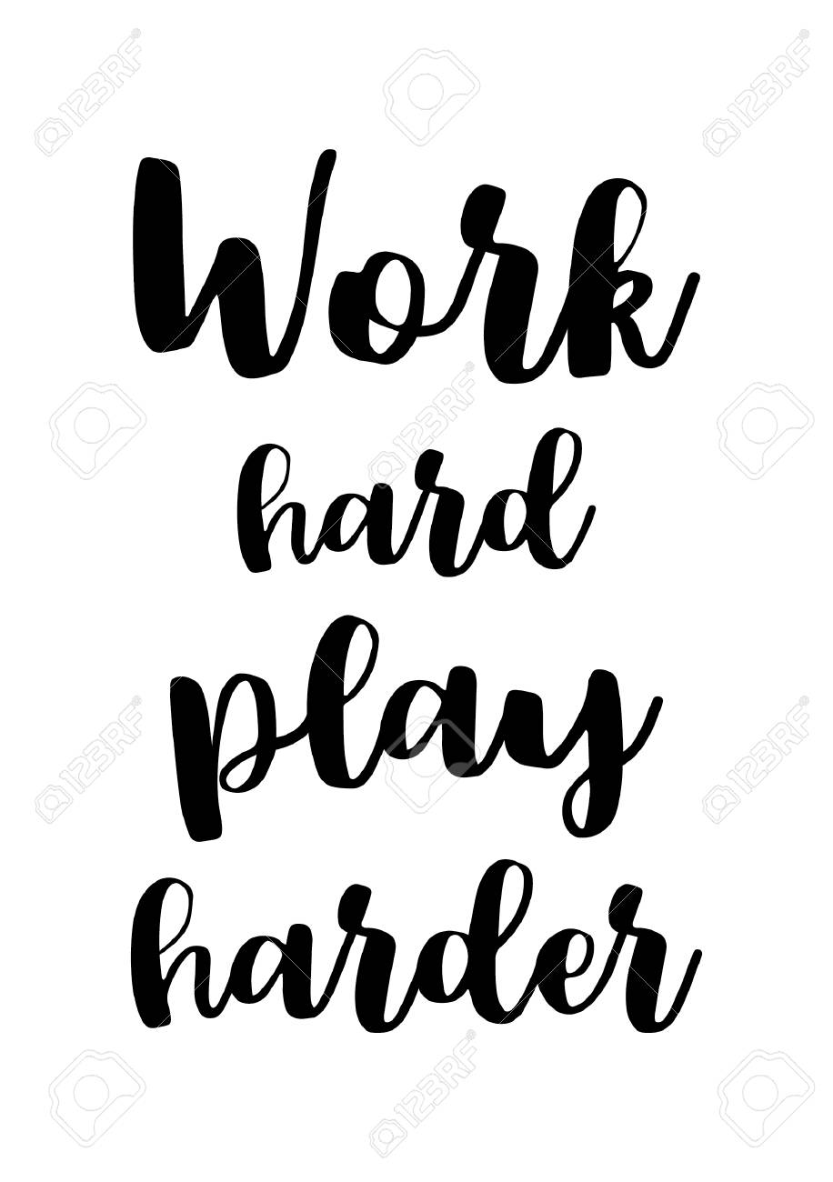 Life Quote Isolated On White Background. Work Hard, Play Harder