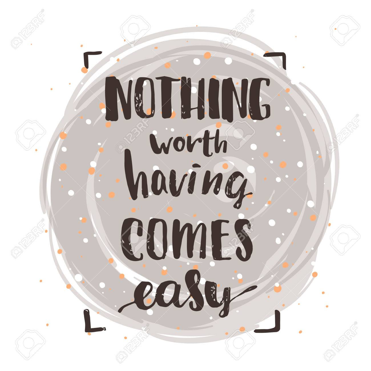 Nothing Worth Having Comes Easy Creative Graphic Template Brush