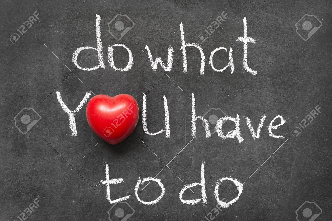 Do what you have to do phrase handwritten on chalkboard with do what you have to do phrase handwritten on chalkboard with heart symbol instead of o biocorpaavc