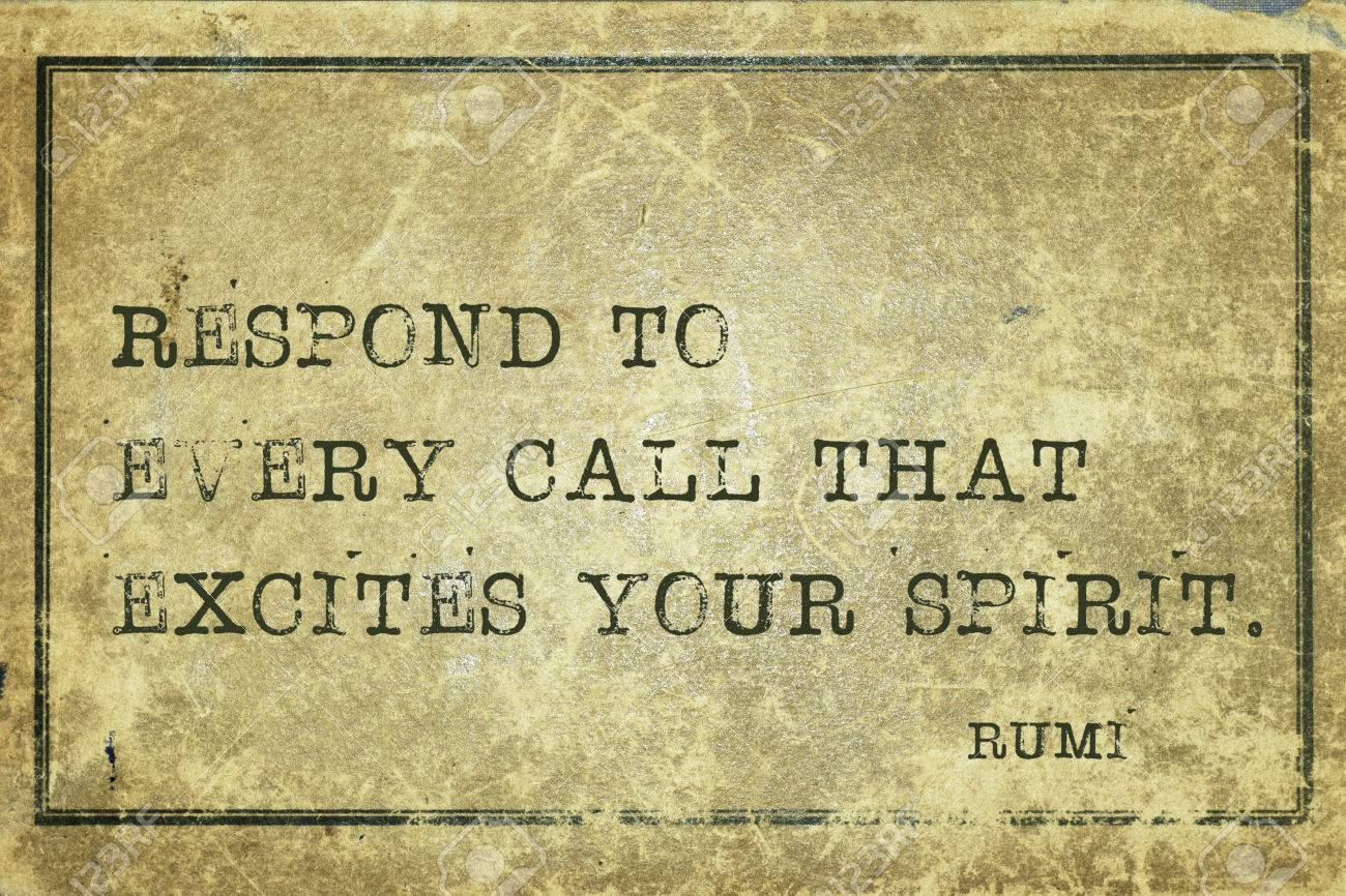 Respond To Every Call That Excites   Ancient Persian Poet And Philosopher  Rumi Quote Printed On