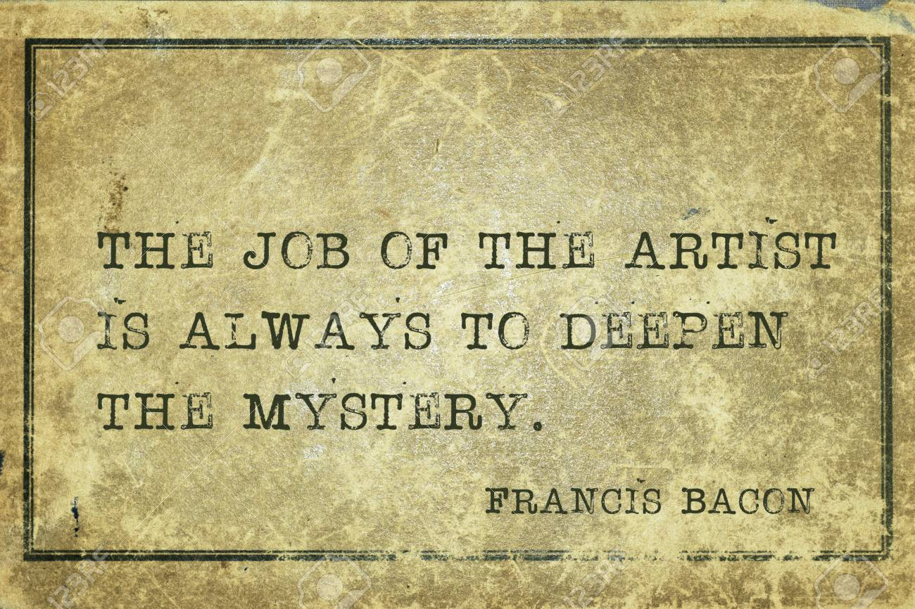The Job Of The Artist Is Always To Deepen The Mystery Famous