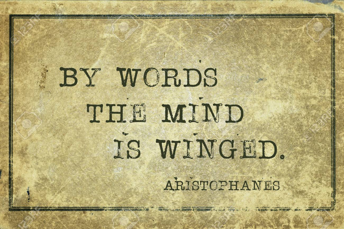 By words the mind is winged - famous ancient Greek comic playwright